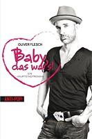 Oliver Flesch – Baby, das wars! Ein Hauptstadtroman