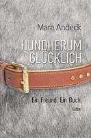 Mara Andeck – Hundherum glücklich: Ein Freund. Ein Buch.