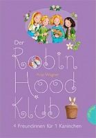 Anja Wagner – Der Robin-Hood-Club. 4 Freundinnen für 1 Kaninchen