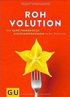 Rohvolution: Das karottenknackige Einsteigerprogramm in die Rohkost: Karottenknackig, beerenstark und superfresh mit Rohkost