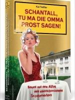 Twilfer, Kai: Schantall, tu ma die Omma Prost sagen!