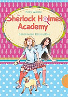 Die Sherlock-Holmes-Academy 02. Geheimcode Katzenpfote