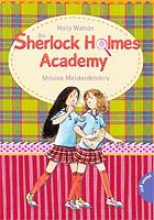 Die Sherlock-Holmes-Academy Band 3: Mission Meisterdetektiv