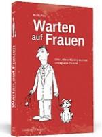 Udo Weigelt – Warten auf Frauen. Eine Liebeserklärung