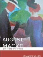 Dr. Johannes Wilkes – August Macke: Ein Farbenroman
