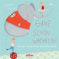 Ganz schön wackelig!: Mitmach-Geschichten vom Balancieren