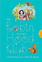 Anja Wagner – Der Robin-Hood-Klub: 4 Freundinnen und 1 Herz für Bäume