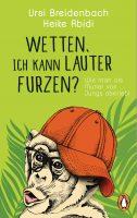 Ursi Breidenbach und Heike Abidi – Wetten, ich kann lauter furzen?: Wie man als Mutter von Jungs überlebt