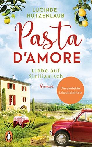 Lucinde Hutzenlaub – Pasta d'amore – Liebe auf Sizilianisch