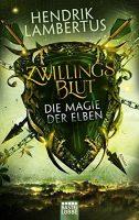 Hendrik Lambertus Zwillingsblut – Die Magie der Elben: BAND 2