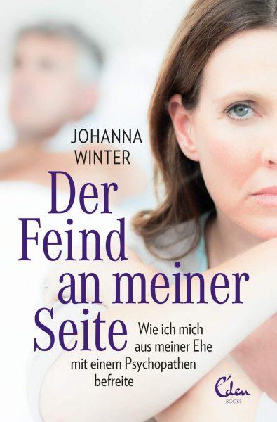 Johanna Winter – Der Feind an meiner Seite: Wie ich mich aus meiner Ehe mit einem Psychopathen befreite